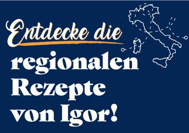 Entdecke die regionalen Rezepte von IGOR!